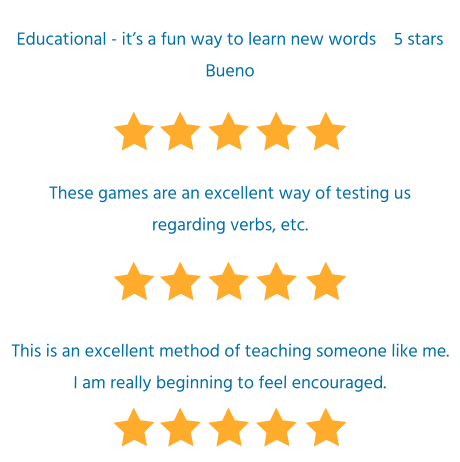 Educational - it's a fun way to learn new words    5 stars Bueno These games are an excellent way of testing us regarding verbs, etc.  This is an excellent method of teaching someone like me. I am really beginning to feel encouraged.